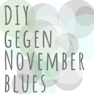 DIY gegen Novemberblues 2017
